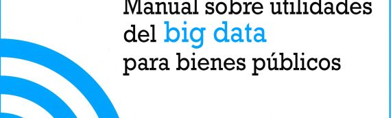 Goberna Digital publica un Manual sobre la utilidad la Big Data para bienes públicos